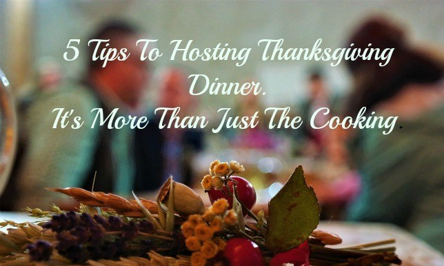 5 Tips to Hosting Thanksgiving It's More Than Just Cooking. Get great tips on on ways to make your guests feel welcome and comfortable when you entertain. #thanksgiving #hosting #thanksgivingdinner #tips