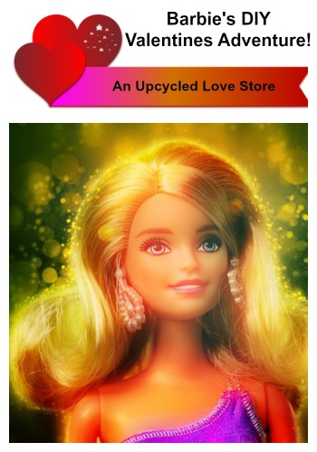 Barbie's DIY Valentines Day Adventure: An Up-cycled Love Story #DIY #Barbie_doll #Love_story #Upcycled #Repurposed #Doll_Accessories #Doll_furniture Starrcreative.ca
